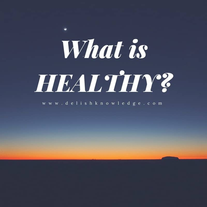 What is healthy? How reframing the idea of health to one of intention might make all the difference in determining healthy eating choices.