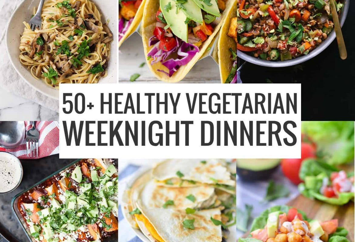 50+ Healthy Vegetarian Weeknight Dinners