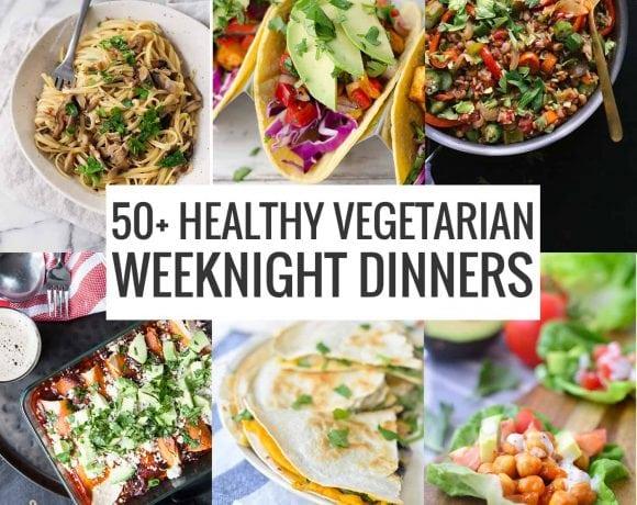 50+ Healthy Vegetarian Weeknight Dinners