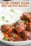 slow cooker sweet and spicy vegan meatballs