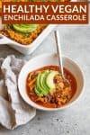 vegan enchilada casserole with avocado and enchilada sauce