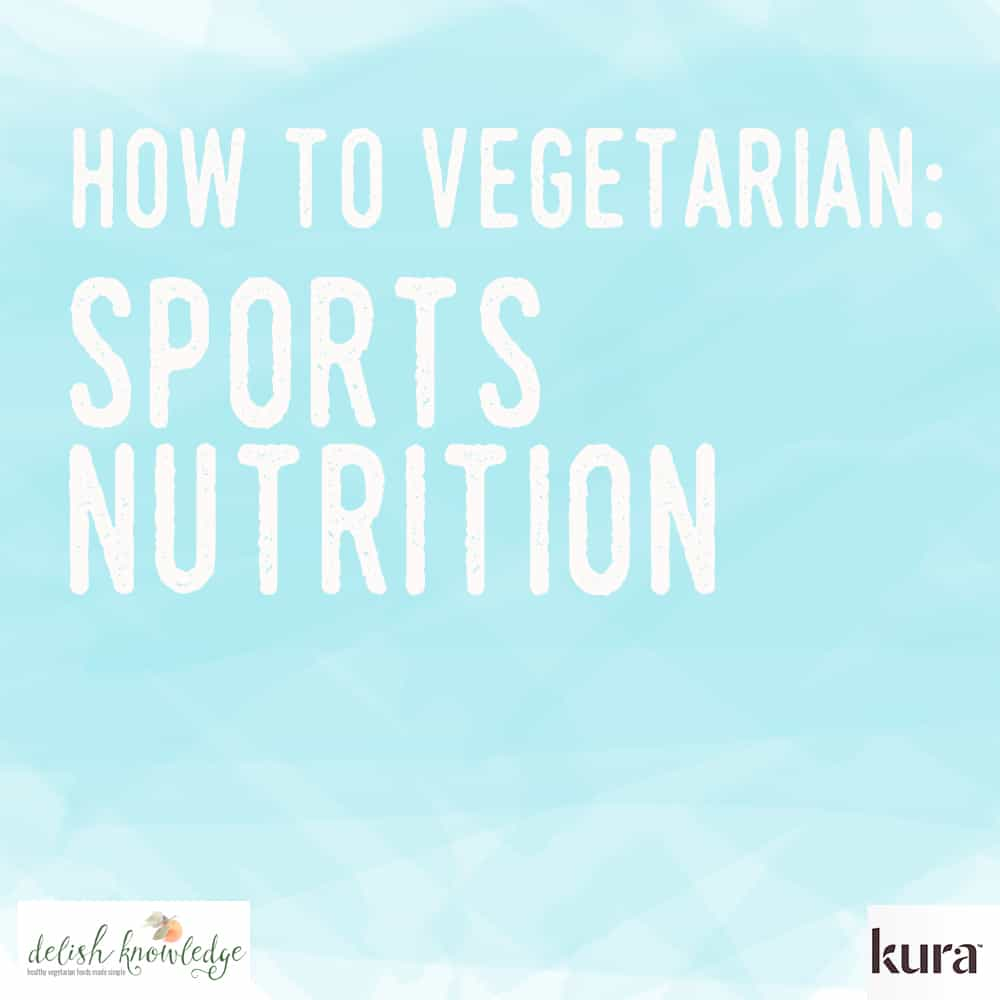 Let's work out! Everything you need to know about sports nutrition and a vegetarian/vegan diet. | delishknowledge.com